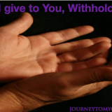 Everything I give to You, withholding nothing