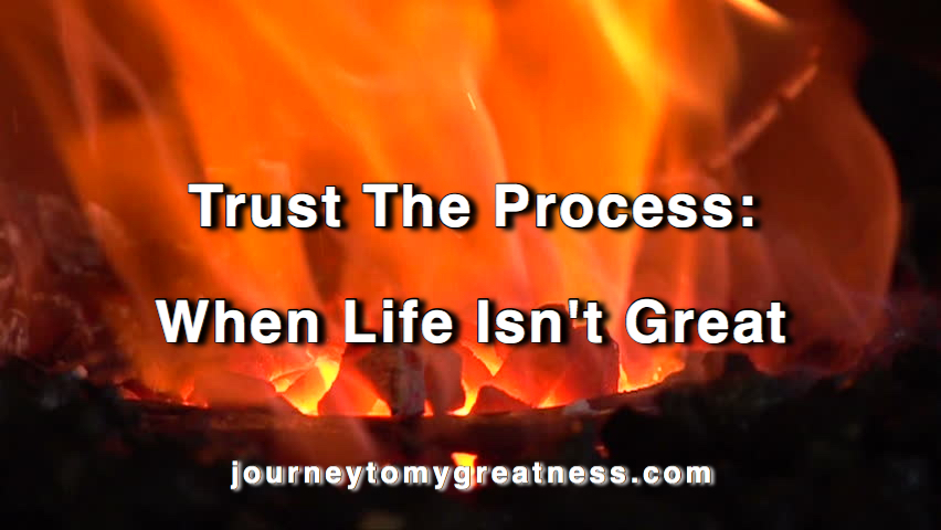 Trust the Process: When life isn't great