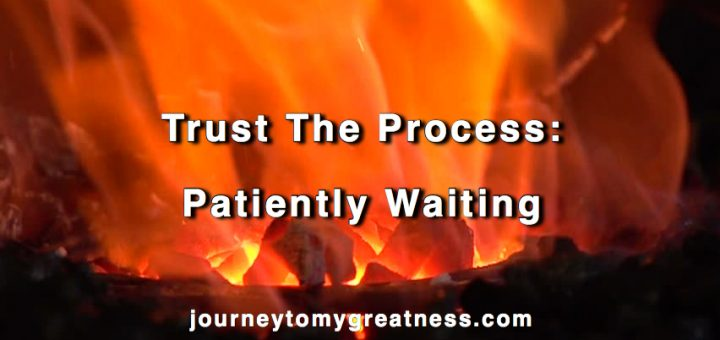 Trust the Process: Patiently Waiting