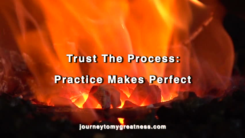 Trusting The Process: Practice Makes Perfect